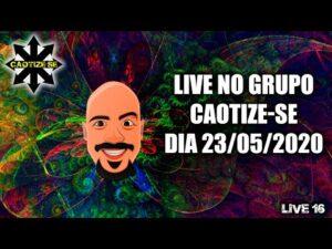 LIVE16 – Live no Grupo Caotize-se feita no dia – 23/05/2020