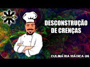 Culinária Mágica 07 – Desconstrução de Crenças