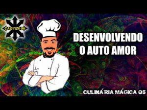 Culinaria Mágica 05 – Desenvolvendo o Auto Amor 🥰
