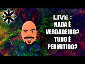 Live Editada – Nada é verdadeiro? Tudo é permitido?