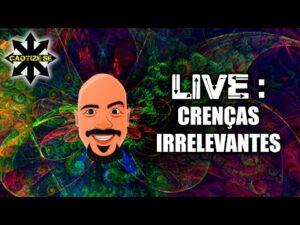Live Editada – Crenças irrelevantes