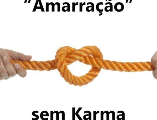 """""""Amarração"""" sem Karma"""