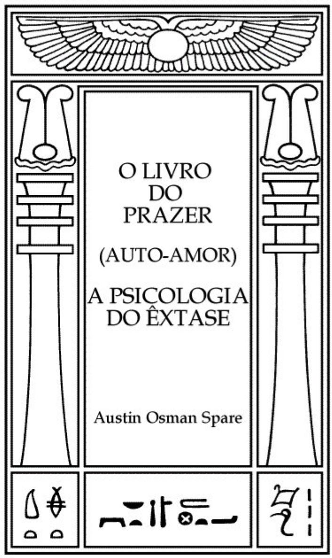 O Livro do Prazer: A Psicologia do Êxtase – Austin Osman Spare