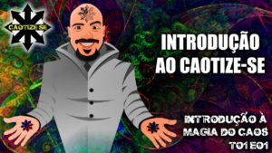 Vídeo T01E01 – Introdução à Magia do Caos – Introdução ao Caotize-se